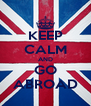 KEEP CALM AND GO ABROAD - Personalised Poster A4 size