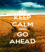KEEP CALM AND GO AHEAD - Personalised Poster A4 size