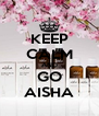 KEEP CALM AND GO AISHA - Personalised Poster A4 size