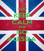 KEEP CALM AND GO ALESSIA - Personalised Poster A4 size