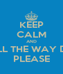 KEEP CALM AND GO ALL THE WAY DOWN PLEASE - Personalised Poster A4 size