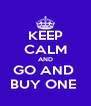 KEEP CALM AND GO AND  BUY ONE  - Personalised Poster A4 size