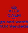 KEEP CALM AND go and watch 4UR Vendetta - Personalised Poster A4 size