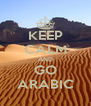 KEEP CALM AND GO ARABIC - Personalised Poster A4 size