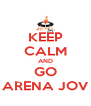 KEEP CALM AND GO ARENA JOV - Personalised Poster A4 size