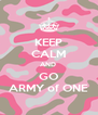 KEEP CALM AND  GO ARMY of ONE - Personalised Poster A4 size