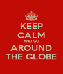 KEEP CALM AND GO AROUND THE GLOBE - Personalised Poster A4 size