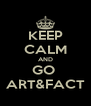 KEEP CALM AND GO  ART&FACT - Personalised Poster A4 size