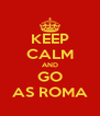 KEEP CALM AND GO AS ROMA - Personalised Poster A4 size