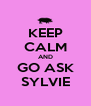 KEEP CALM AND GO ASK SYLVIE - Personalised Poster A4 size
