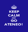 KEEP CALM AND GO ATENEO! - Personalised Poster A4 size