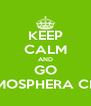 KEEP CALM AND GO ATMOSPHERA CLUB - Personalised Poster A4 size