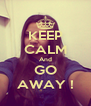 KEEP CALM And GO AWAY ! - Personalised Poster A4 size