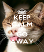 KEEP CALM AND GO AWAY - Personalised Poster A4 size