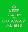 KEEP CALM AND GO AWAY ALIENS - Personalised Poster A4 size