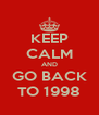 KEEP CALM AND GO BACK TO 1998 - Personalised Poster A4 size