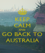 KEEP CALM AND GO BACK TO AUSTRALIA - Personalised Poster A4 size