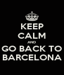 KEEP CALM AND GO BACK TO BARCELONA - Personalised Poster A4 size