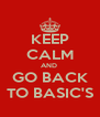 KEEP CALM AND  GO BACK TO BASIC'S - Personalised Poster A4 size
