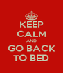KEEP CALM AND GO BACK TO BED - Personalised Poster A4 size