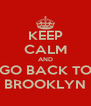 KEEP CALM AND GO BACK TO BROOKLYN - Personalised Poster A4 size