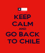 KEEP CALM AND GO BACK  TO CHILE - Personalised Poster A4 size