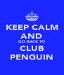 KEEP CALM AND GO BACK TO CLUB PENGUIN - Personalised Poster A4 size