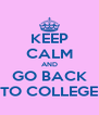 KEEP CALM AND GO BACK TO COLLEGE - Personalised Poster A4 size