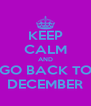 KEEP CALM AND GO BACK TO DECEMBER - Personalised Poster A4 size