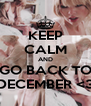 KEEP CALM AND GO BACK TO DECEMBER <3 - Personalised Poster A4 size