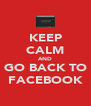 KEEP CALM AND GO BACK TO FACEBOOK - Personalised Poster A4 size