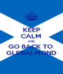 KEEP CALM AND GO BACK TO  GLENALMOND - Personalised Poster A4 size