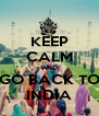 KEEP CALM AND GO BACK TO INDIA - Personalised Poster A4 size