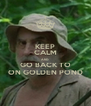 KEEP CALM AND GO BACK TO ON GOLDEN POND - Personalised Poster A4 size