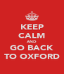 KEEP CALM AND GO BACK TO OXFORD - Personalised Poster A4 size