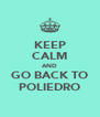 KEEP CALM AND GO BACK TO POLIEDRO - Personalised Poster A4 size