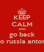 KEEP CALM AND go back to russia anton - Personalised Poster A4 size