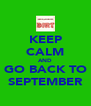 KEEP CALM AND GO BACK TO SEPTEMBER - Personalised Poster A4 size