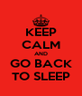 KEEP CALM AND GO BACK TO SLEEP - Personalised Poster A4 size