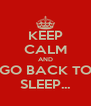 KEEP CALM AND GO BACK TO SLEEP... - Personalised Poster A4 size