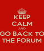 KEEP CALM AND GO BACK TO THE FORUM - Personalised Poster A4 size