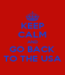KEEP CALM AND GO BACK TO THE USA - Personalised Poster A4 size
