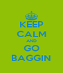 KEEP CALM AND GO BAGGIN - Personalised Poster A4 size