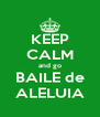 KEEP CALM and go BAILE de ALELUIA - Personalised Poster A4 size