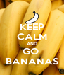 KEEP CALM AND GO  BANANAS - Personalised Poster A4 size