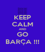 KEEP CALM AND GO BARÇA !!! - Personalised Poster A4 size