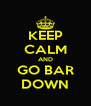 KEEP CALM AND GO BAR DOWN - Personalised Poster A4 size