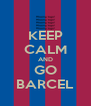 KEEP CALM AND GO BARCEL - Personalised Poster A4 size