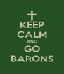 KEEP CALM AND GO BARONS - Personalised Poster A4 size
