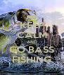 KEEP CALM AND GO BASS FISHING - Personalised Poster A4 size